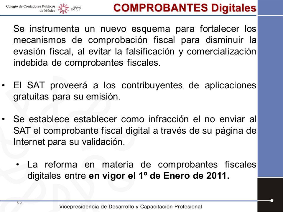 66 COMPROBANTES Digitales Se instrumenta un nuevo esquema para fortalecer los mecanismos de comprobación fiscal para disminuir la evasión fiscal, al e