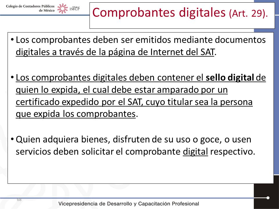 68 Comprobantes digitales (Art. 29). Los comprobantes deben ser emitidos mediante documentos digitales a través de la página de Internet del SAT. Los