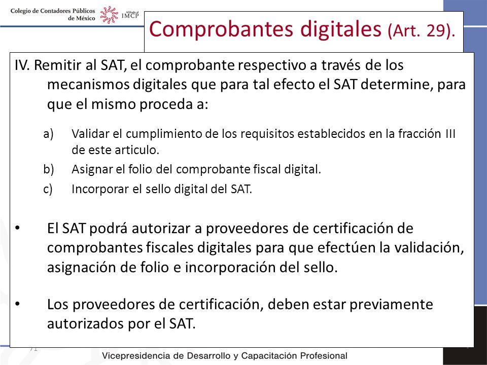 71 Comprobantes digitales (Art. 29). IV. Remitir al SAT, el comprobante respectivo a través de los mecanismos digitales que para tal efecto el SAT det