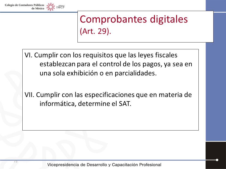 73 Comprobantes digitales (Art. 29). VI. Cumplir con los requisitos que las leyes fiscales establezcan para el control de los pagos, ya sea en una sol