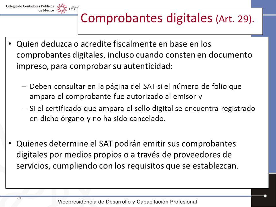 74 Comprobantes digitales (Art. 29). Quien deduzca o acredite fiscalmente en base en los comprobantes digitales, incluso cuando consten en documento i