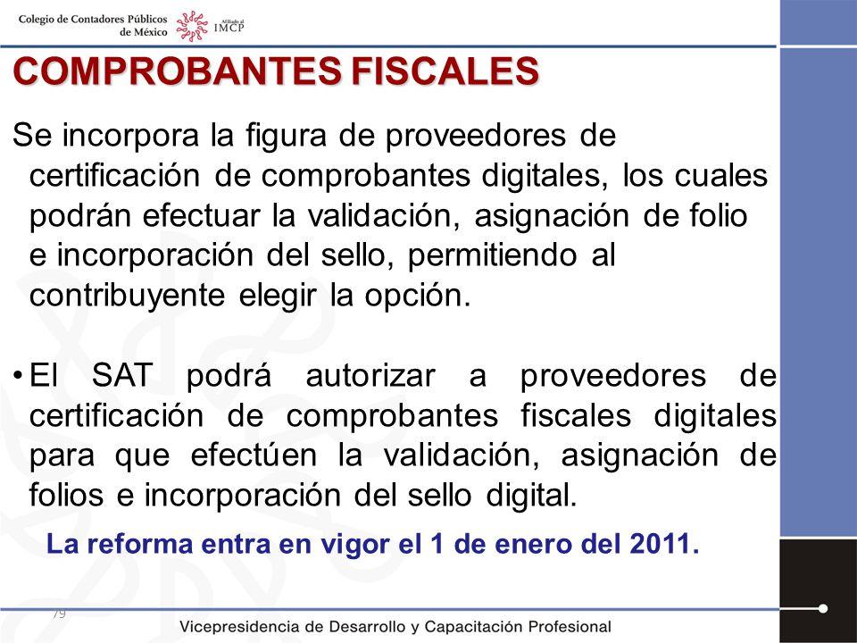 79 COMPROBANTES FISCALES Se incorpora la figura de proveedores de certificación de comprobantes digitales, los cuales podrán efectuar la validación, a