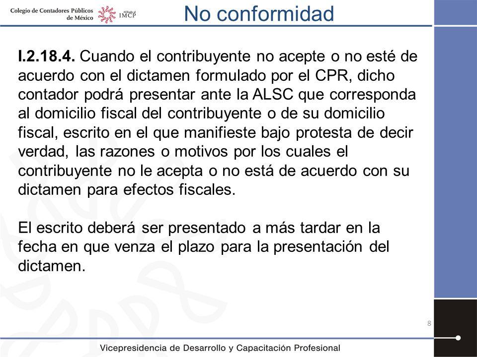No conformidad I.2.18.4. Cuando el contribuyente no acepte o no esté de acuerdo con el dictamen formulado por el CPR, dicho contador podrá presentar a