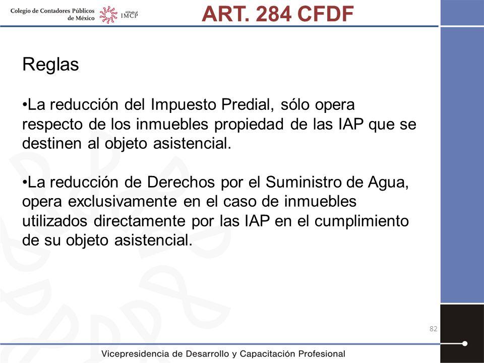 ART. 284 CFDF Reglas La reducción del Impuesto Predial, sólo opera respecto de los inmuebles propiedad de las IAP que se destinen al objeto asistencia