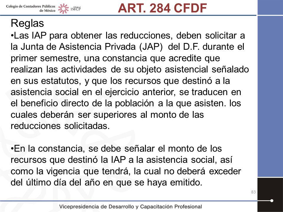 ART. 284 CFDF Reglas Las IAP para obtener las reducciones, deben solicitar a la Junta de Asistencia Privada (JAP) del D.F. durante el primer semestre,