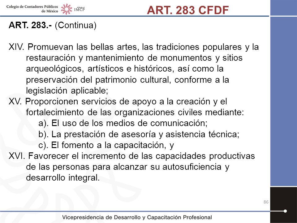 ART. 283.- (Continua) XIV. Promuevan las bellas artes, las tradiciones populares y la restauración y mantenimiento de monumentos y sitios arqueológico