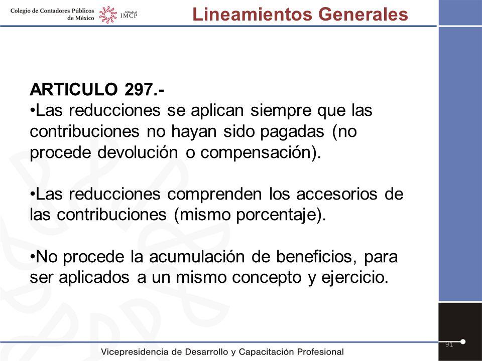 91 ARTICULO 297.- Las reducciones se aplican siempre que las contribuciones no hayan sido pagadas (no procede devolución o compensación). Las reduccio
