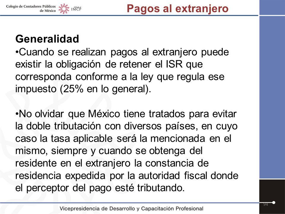 94 Generalidad Cuando se realizan pagos al extranjero puede existir la obligación de retener el ISR que corresponda conforme a la ley que regula ese i