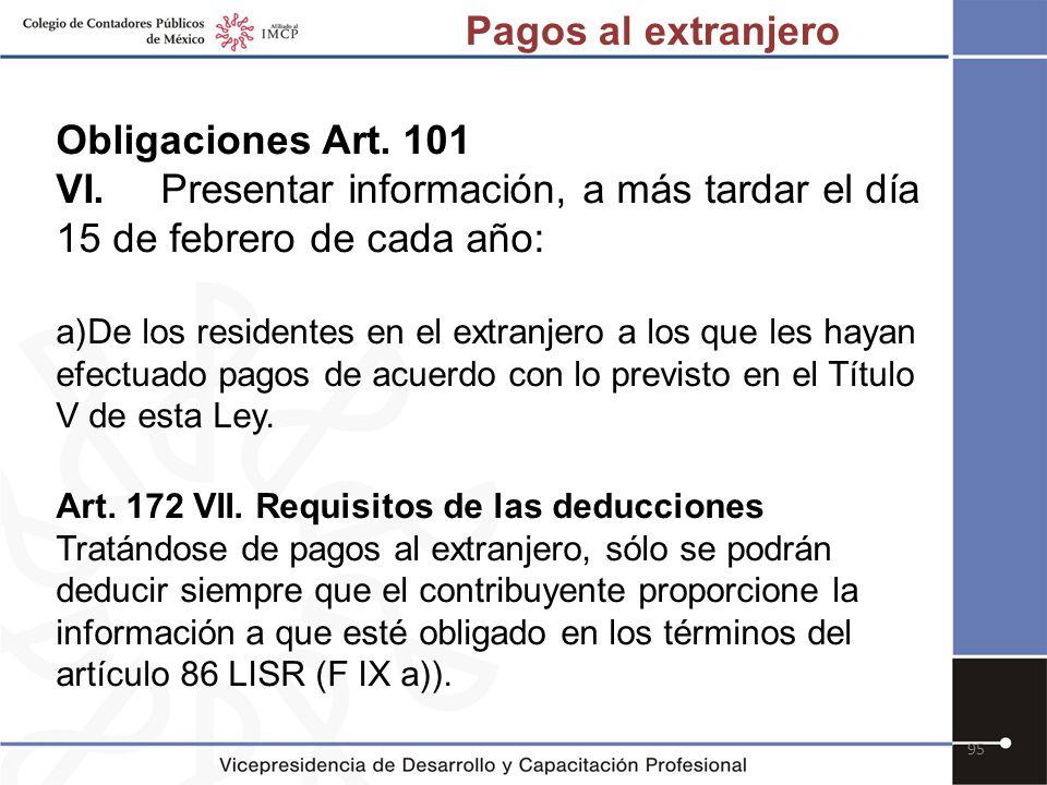 95 Obligaciones Art. 101 VI.Presentar información, a más tardar el día 15 de febrero de cada año: a)De los residentes en el extranjero a los que les h