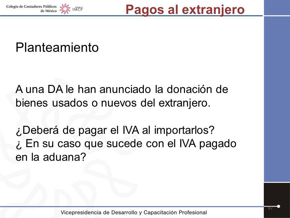 97 Planteamiento A una DA le han anunciado la donación de bienes usados o nuevos del extranjero. ¿Deberá de pagar el IVA al importarlos? ¿ En su caso