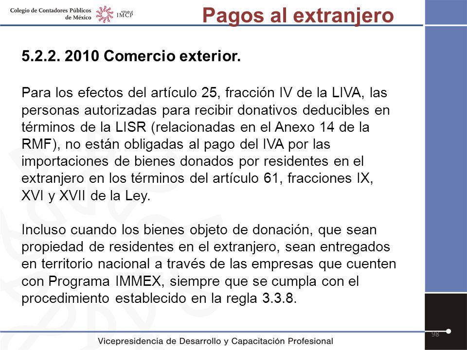 98 5.2.2. 2010 Comercio exterior. Para los efectos del artículo 25, fracción IV de la LIVA, las personas autorizadas para recibir donativos deducibles
