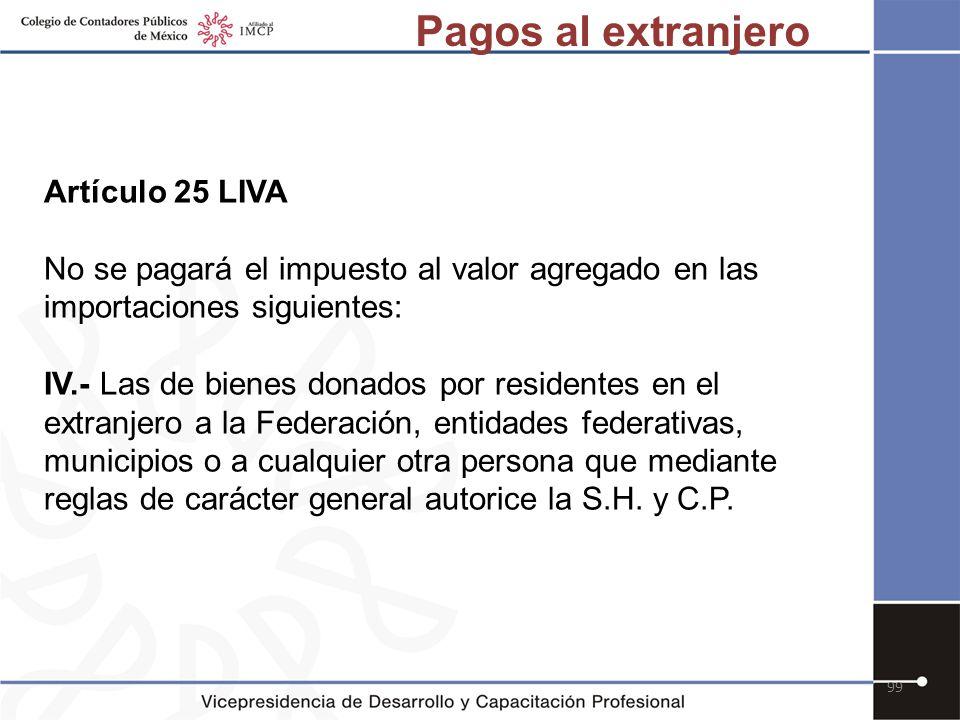 99 Artículo 25 LIVA No se pagará el impuesto al valor agregado en las importaciones siguientes: IV.- Las de bienes donados por residentes en el extran