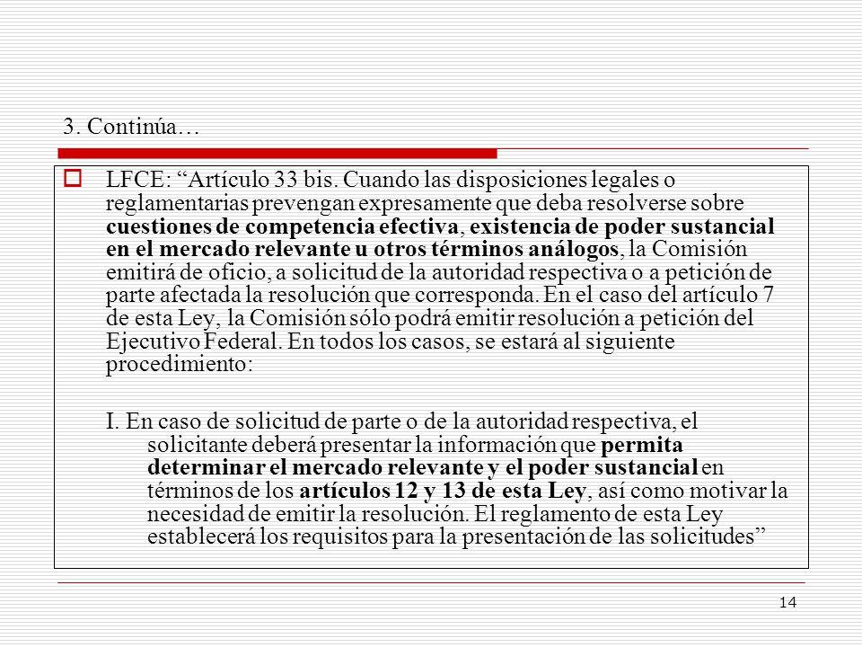 14 3. Continúa… LFCE: Artículo 33 bis. Cuando las disposiciones legales o reglamentarias prevengan expresamente que deba resolverse sobre cuestiones d