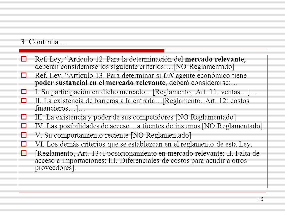 16 3. Continúa… Ref. Ley, Artículo 12. Para la determinación del mercado relevante, deberán considerarse los siguiente criterios:…[NO Reglamentado] Re