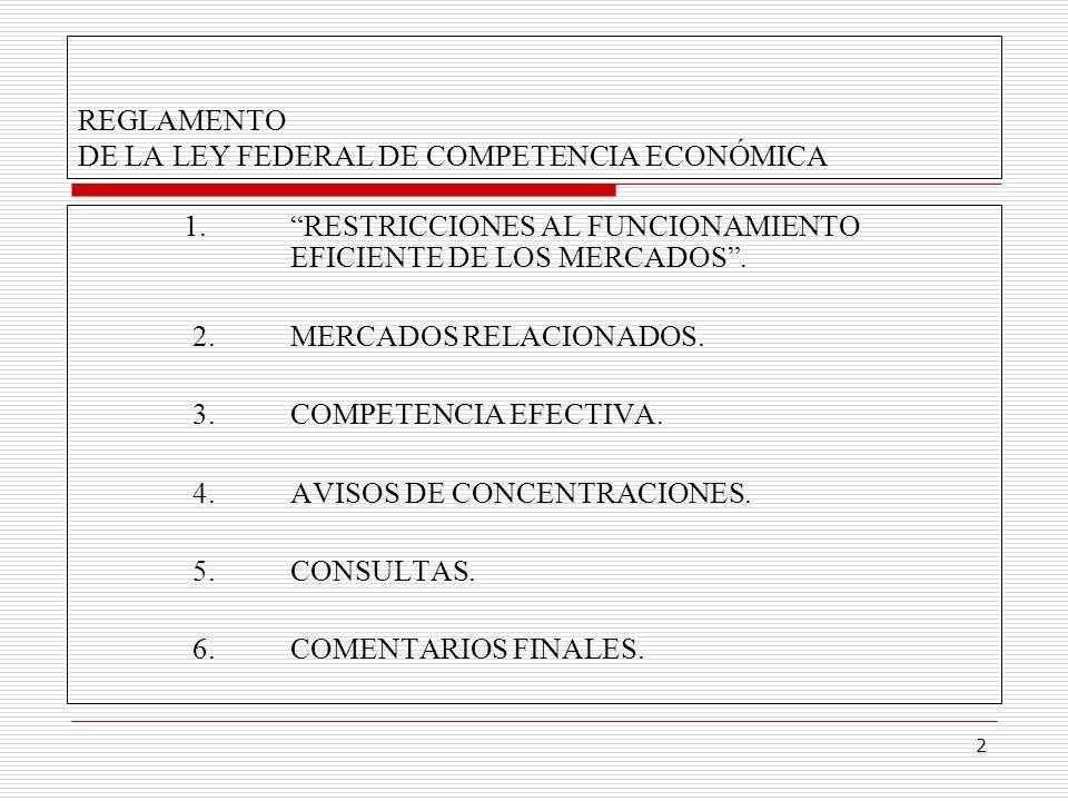 2 REGLAMENTO DE LA LEY FEDERAL DE COMPETENCIA ECONÓMICA 1. RESTRICCIONES AL FUNCIONAMIENTO EFICIENTE DE LOS MERCADOS. 2.MERCADOS RELACIONADOS. 3.COMPE