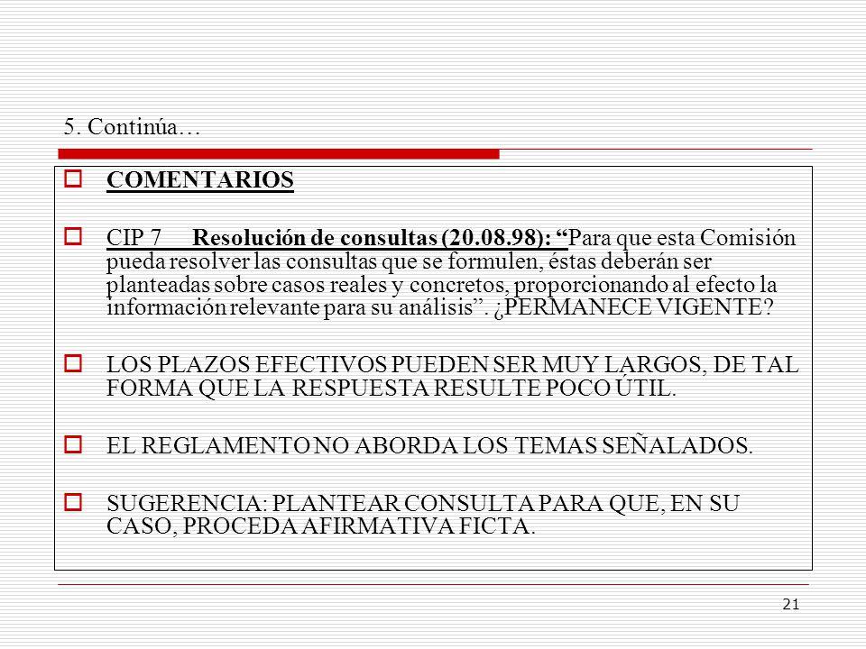 21 5. Continúa… COMENTARIOS CIP 7 Resolución de consultas (20.08.98): Para que esta Comisión pueda resolver las consultas que se formulen, éstas deber