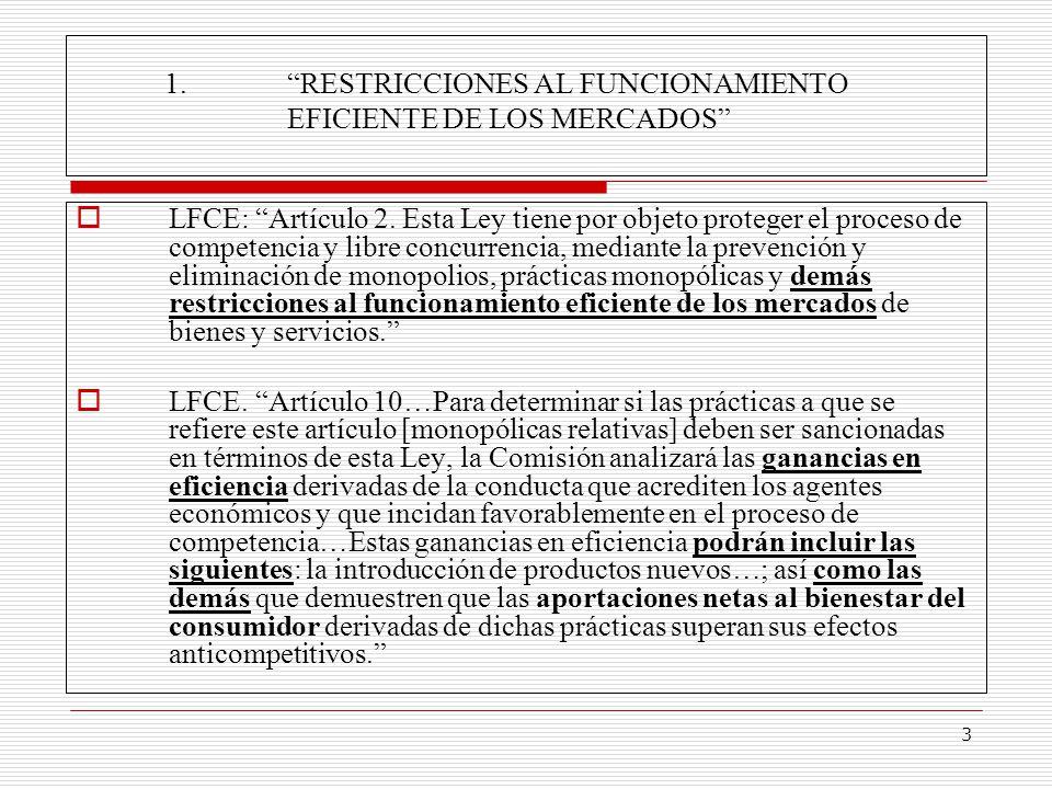 3 1.RESTRICCIONES AL FUNCIONAMIENTO EFICIENTE DE LOS MERCADOS LFCE: Artículo 2. Esta Ley tiene por objeto proteger el proceso de competencia y libre c
