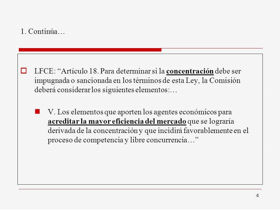 4 1. Continúa… LFCE: Artículo 18. Para determinar si la concentración debe ser impugnada o sancionada en los términos de esta Ley, la Comisión deberá