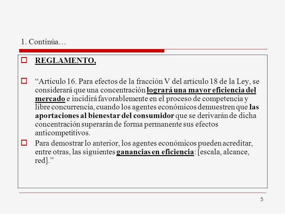 5 1. Continúa… REGLAMENTO, Articulo 16. Para efectos de la fracción V del artículo 18 de la Ley, se considerará que una concentración logrará una mayo