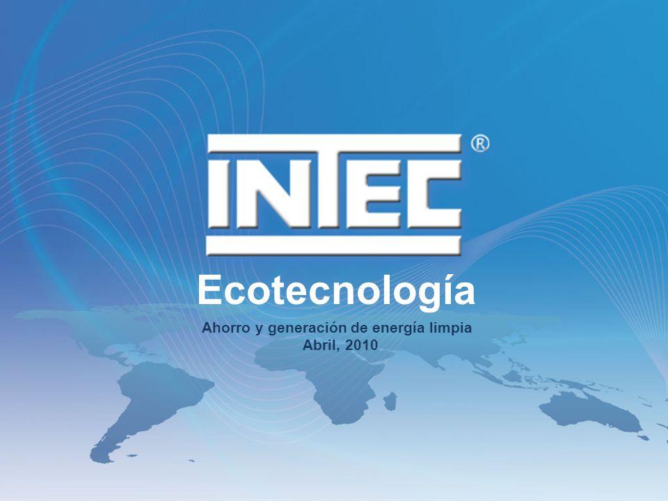 Ecotecnología Ahorro y generación de energía limpia Abril, 2010