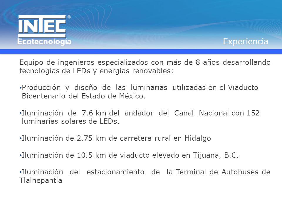 Equipo de ingenieros especializados con más de 8 años desarrollando tecnologías de LEDs y energías renovables: Producción y diseño de las luminarias utilizadas en el Viaducto Bicentenario del Estado de México.