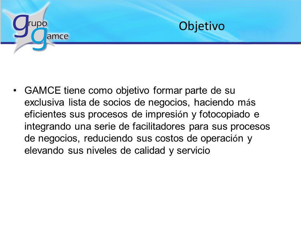 Objetivo GAMCE tiene como objetivo formar parte de su exclusiva lista de socios de negocios, haciendo m á s eficientes sus procesos de impresi ó n y f