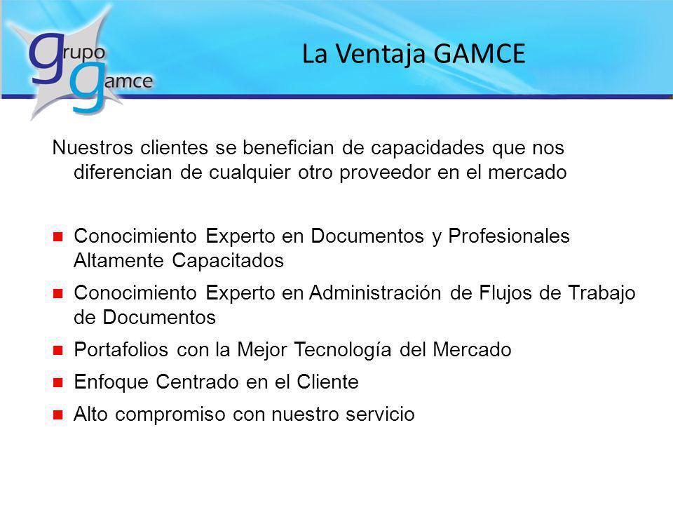 La Ventaja GAMCE Nuestros clientes se benefician de capacidades que nos diferencian de cualquier otro proveedor en el mercado n Conocimiento Experto e