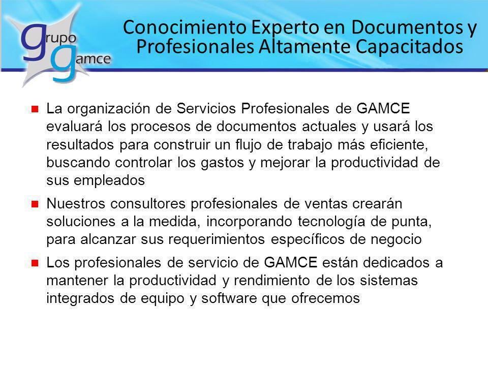 Conocimiento Experto en Documentos y Profesionales Altamente Capacitados n La organización de Servicios Profesionales de GAMCE evaluará los procesos d