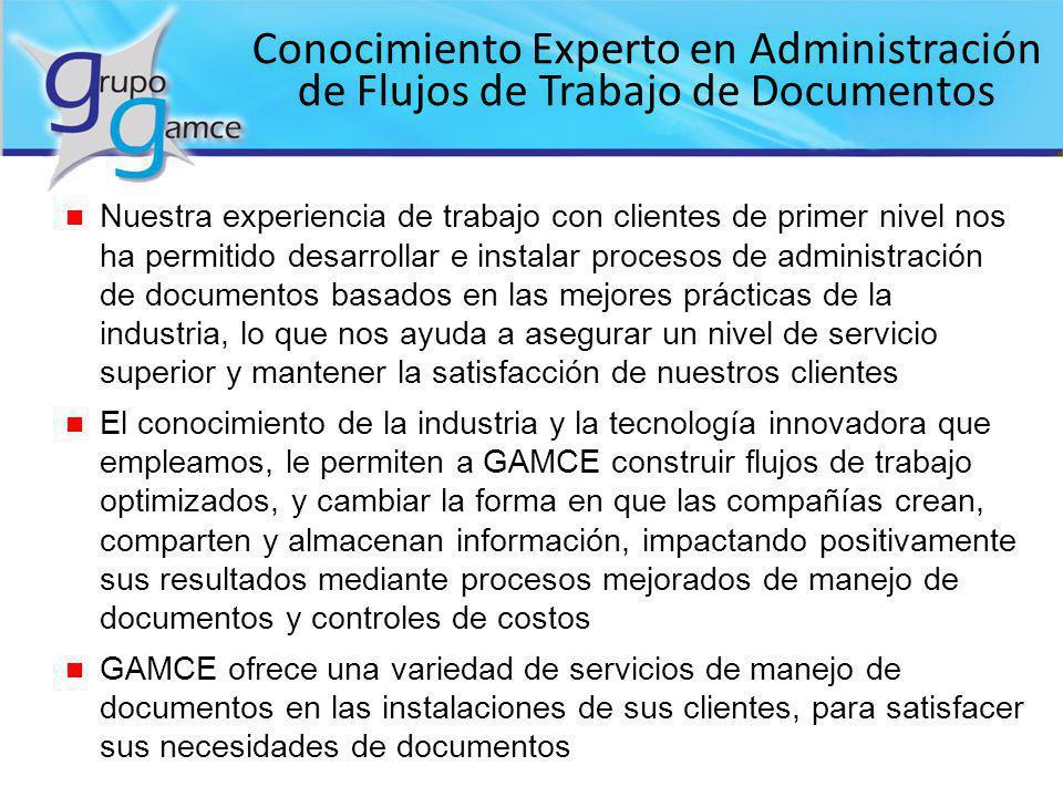 Conocimiento Experto en Administración de Flujos de Trabajo de Documentos n Nuestra experiencia de trabajo con clientes de primer nivel nos ha permiti