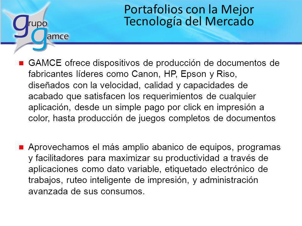 Portafolios con la Mejor Tecnología del Mercado n GAMCE ofrece dispositivos de producción de documentos de fabricantes líderes como Canon, HP, Epson y