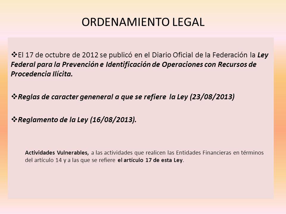 ORDENAMIENTO LEGAL El 17 de octubre de 2012 se publicó en el Diario Oficial de la Federación la Ley Federal para la Prevención e Identificación de Ope