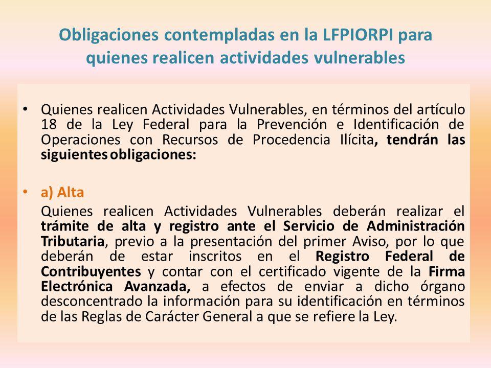 Obligaciones contempladas en la LFPIORPI para quienes realicen actividades vulnerables Quienes realicen Actividades Vulnerables, en términos del artíc