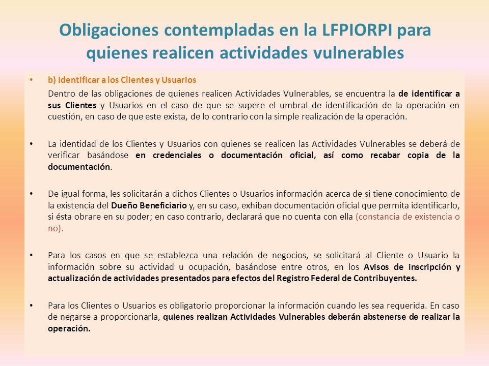 Obligaciones contempladas en la LFPIORPI para quienes realicen actividades vulnerables b) Identificar a los Clientes y Usuarios Dentro de las obligaci