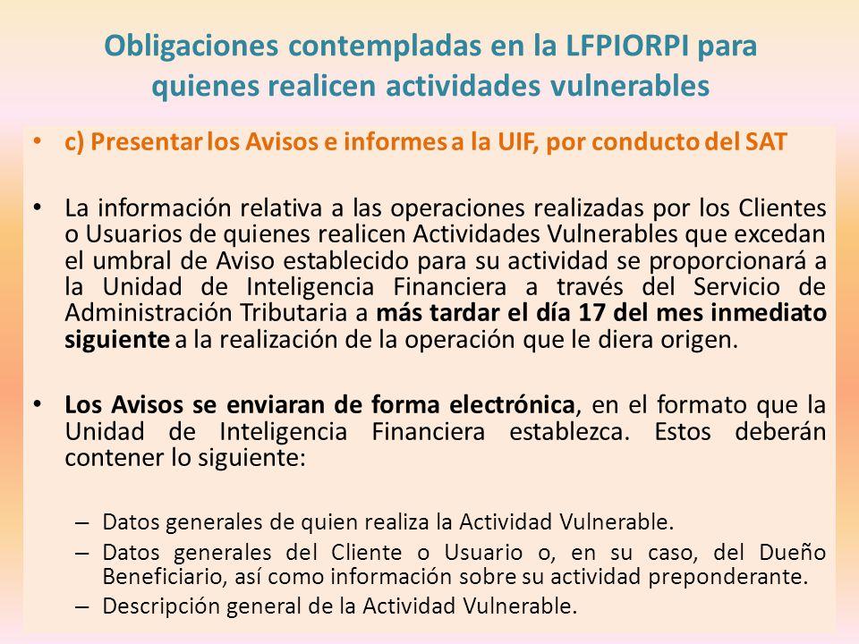 Obligaciones contempladas en la LFPIORPI para quienes realicen actividades vulnerables c) Presentar los Avisos e informes a la UIF, por conducto del S