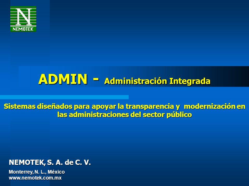 NEMOTEK, S. A. de C. V. ADMIN - Administración Integrada Sistemas diseñados para apoyar la transparencia y modernización en las administraciones del s