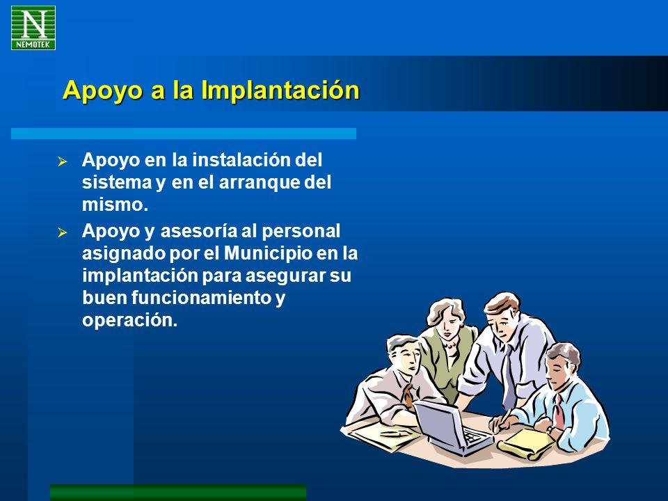Apoyo a la Implantación Apoyo en la instalación del sistema y en el arranque del mismo. Apoyo y asesoría al personal asignado por el Municipio en la i