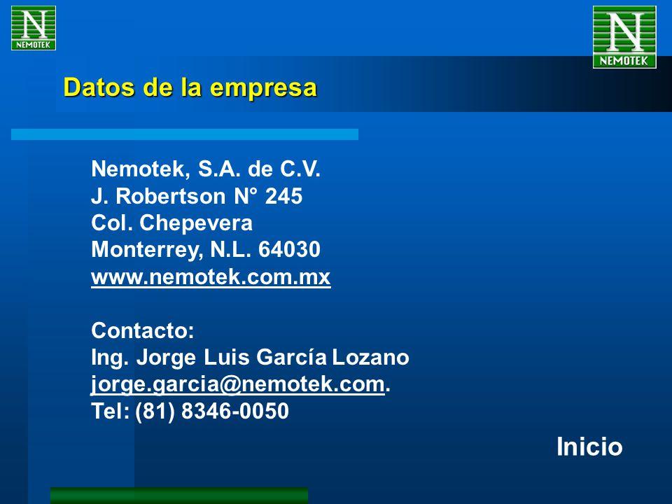 Datos de la empresa Nemotek, S.A. de C.V. J. Robertson N° 245 Col. Chepevera Monterrey, N.L. 64030 www.nemotek.com.mx Contacto: Ing. Jorge Luis García