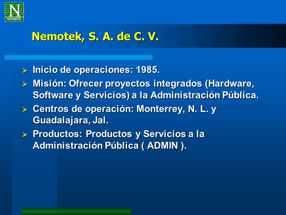 Nemotek, S. A. de C. V. Inicio de operaciones: 1985. Inicio de operaciones: 1985. Misión: Ofrecer proyectos integrados (Hardware, Software y Servicios
