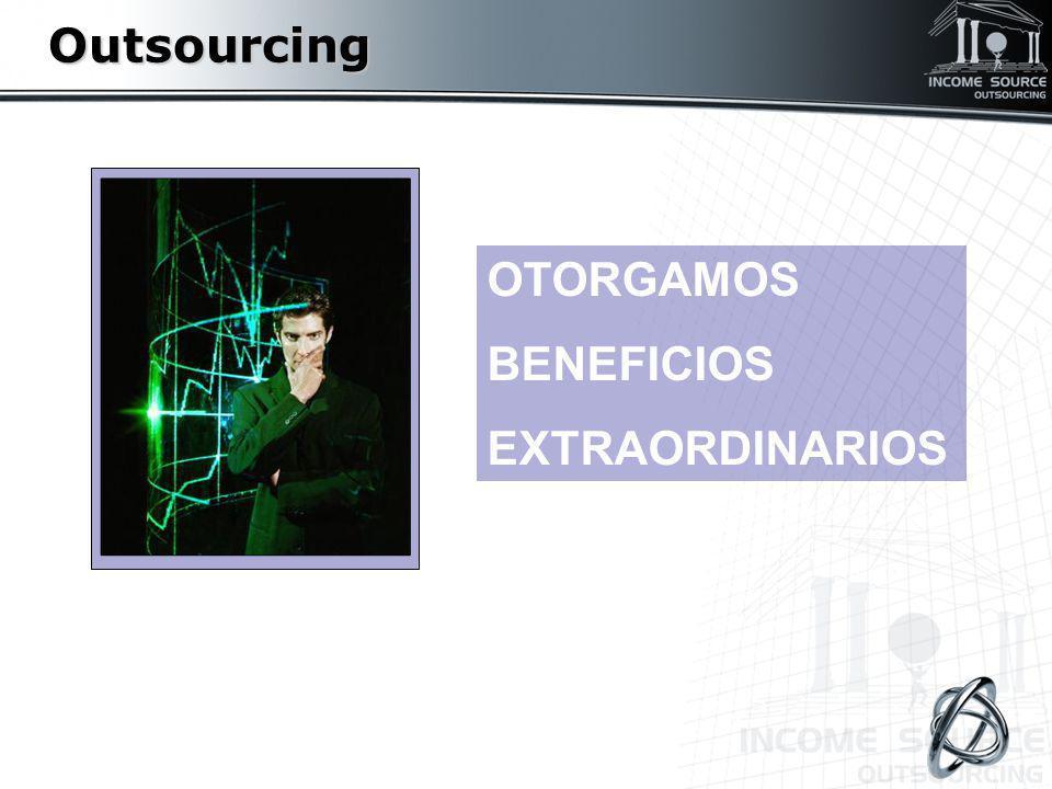 OTORGAMOS BENEFICIOS EXTRAORDINARIOSOutsourcing