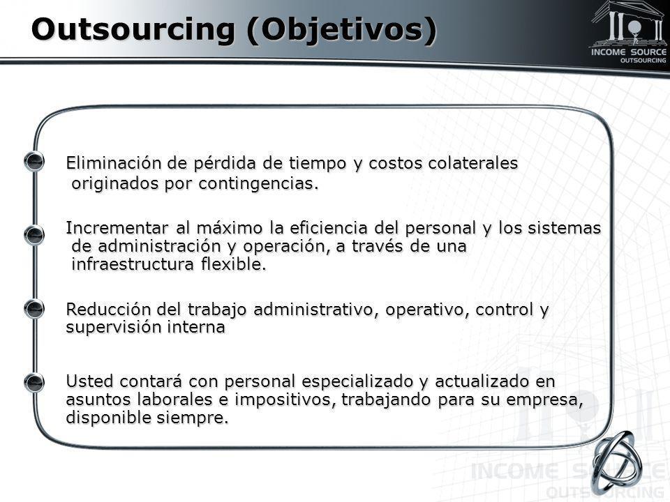 Outsourcing (Objetivos) Eliminación de pérdida de tiempo y costos colaterales originados por contingencias. originados por contingencias. Incrementar