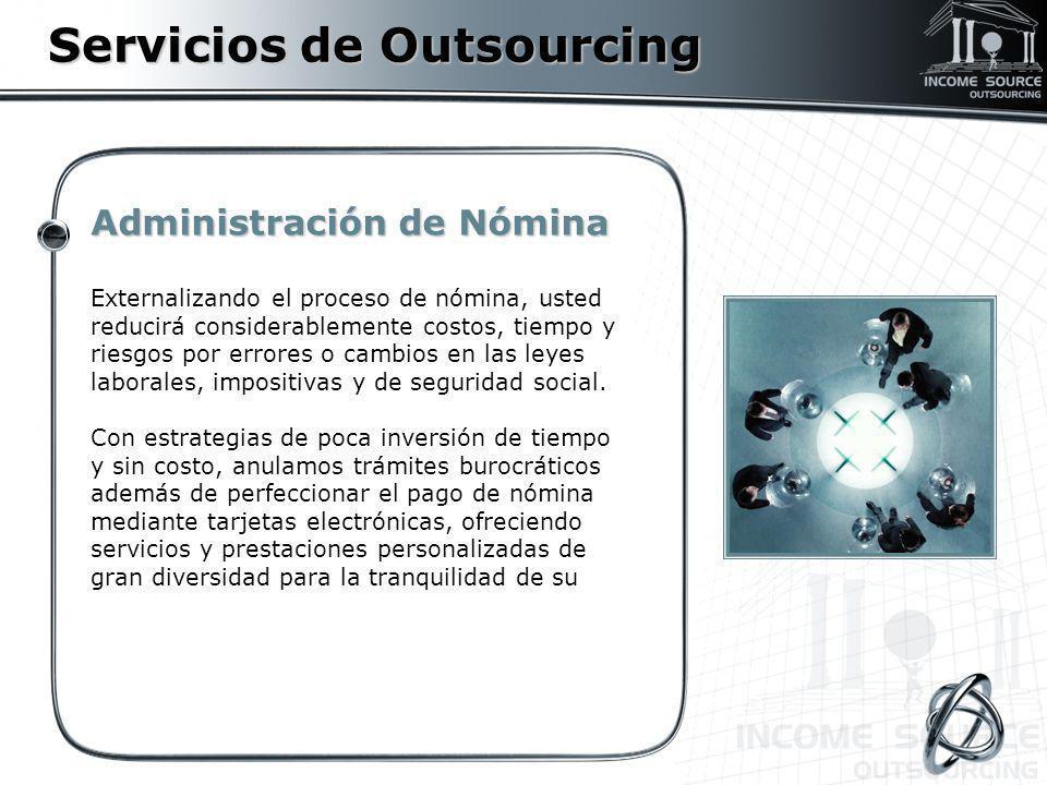 Servicios de Outsourcing Administración de Nómina Externalizando el proceso de nómina, usted reducirá considerablemente costos, tiempo y riesgos por e