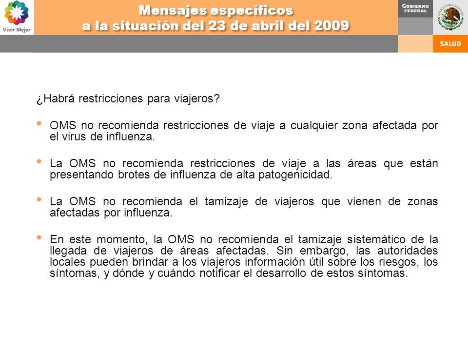 ¿Habrá restricciones para viajeros? OMS no recomienda restricciones de viaje a cualquier zona afectada por el virus de influenza. La OMS no recomienda
