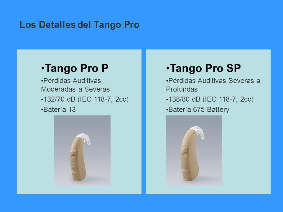 Tango Pro P Pérdidas Auditivas Moderadas a Severas 132/70 dB (IEC 118-7, 2cc) Batería 13 Tango Pro SP Pérdidas Auditivas Severas a Profundas 138/80 dB