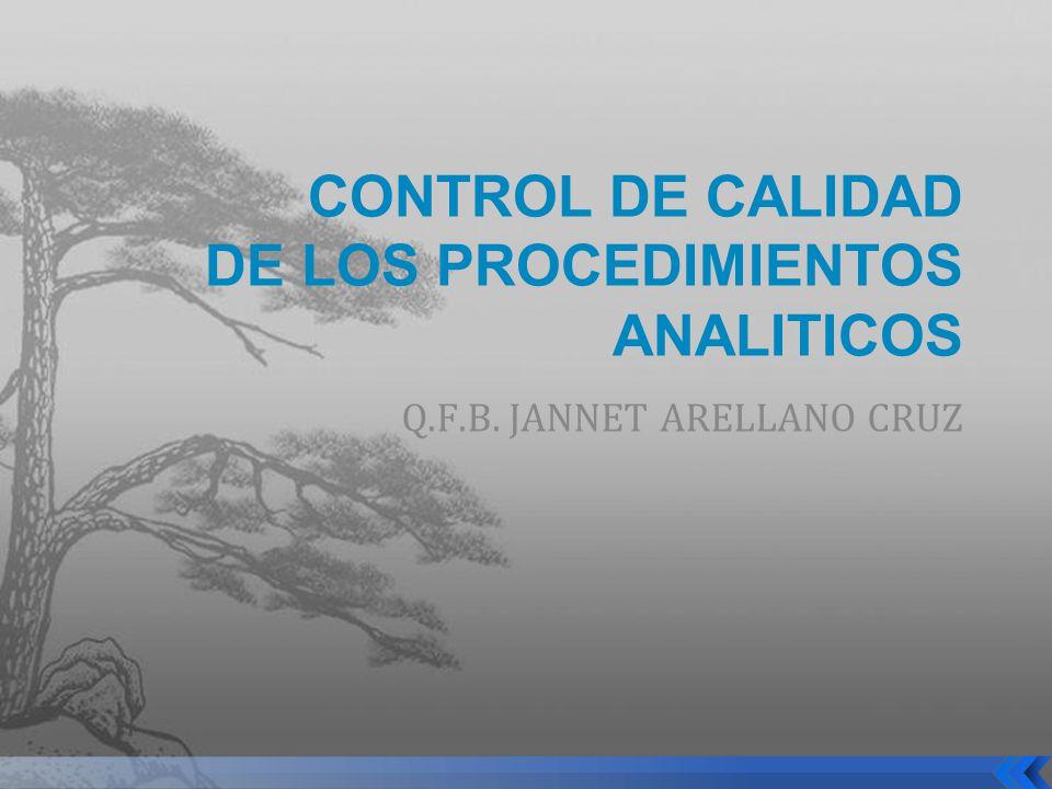 CONTROL DE CALIDAD DE LOS PROCEDIMIENTOS ANALITICOS Q.F.B. JANNET ARELLANO CRUZ