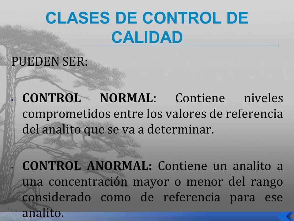CLASES DE CONTROL DE CALIDAD PUEDEN SER: CONTROL NORMAL: Contiene niveles comprometidos entre los valores de referencia del analito que se va a determ