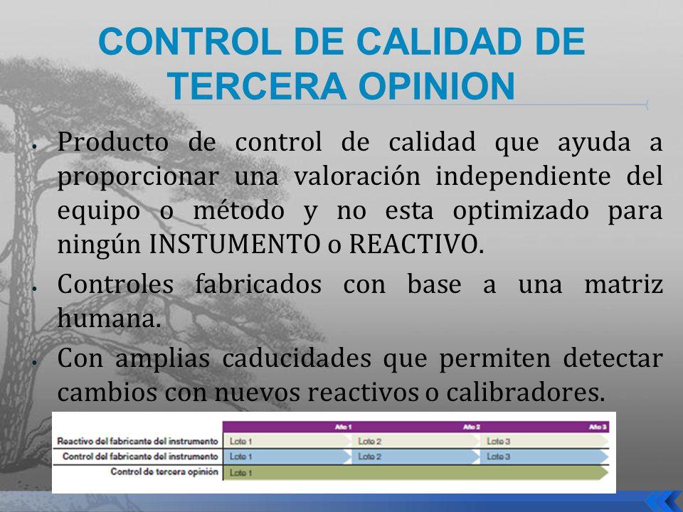 CONTROL DE CALIDAD DE TERCERA OPINION Producto de control de calidad que ayuda a proporcionar una valoración independiente del equipo o método y no es