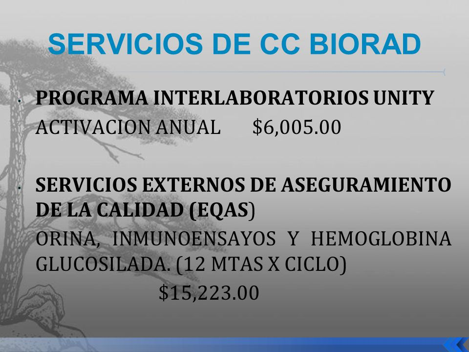 SERVICIOS DE CC BIORAD PROGRAMA INTERLABORATORIOS UNITY ACTIVACION ANUAL$6,005.00 SERVICIOS EXTERNOS DE ASEGURAMIENTO DE LA CALIDAD (EQAS) ORINA, INMU