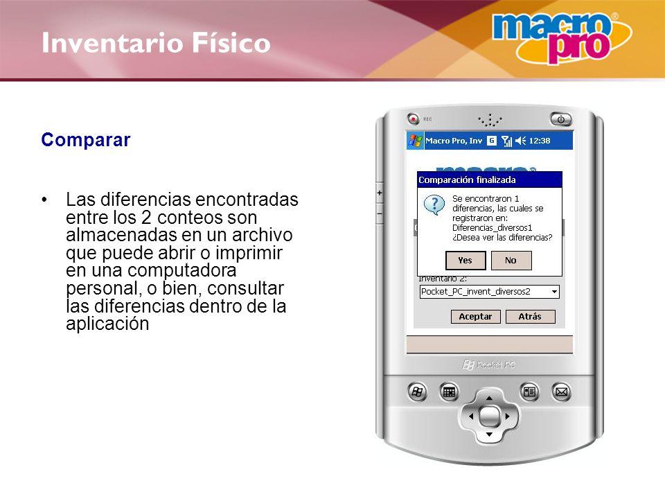 Inventario Físico Comparar Las diferencias encontradas entre los 2 conteos son almacenadas en un archivo que puede abrir o imprimir en una computadora personal, o bien, consultar las diferencias dentro de la aplicación
