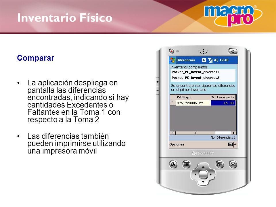Inventario Físico Comparar La aplicación despliega en pantalla las diferencias encontradas, indicando si hay cantidades Excedentes o Faltantes en la Toma 1 con respecto a la Toma 2 Las diferencias también pueden imprimirse utilizando una impresora móvil