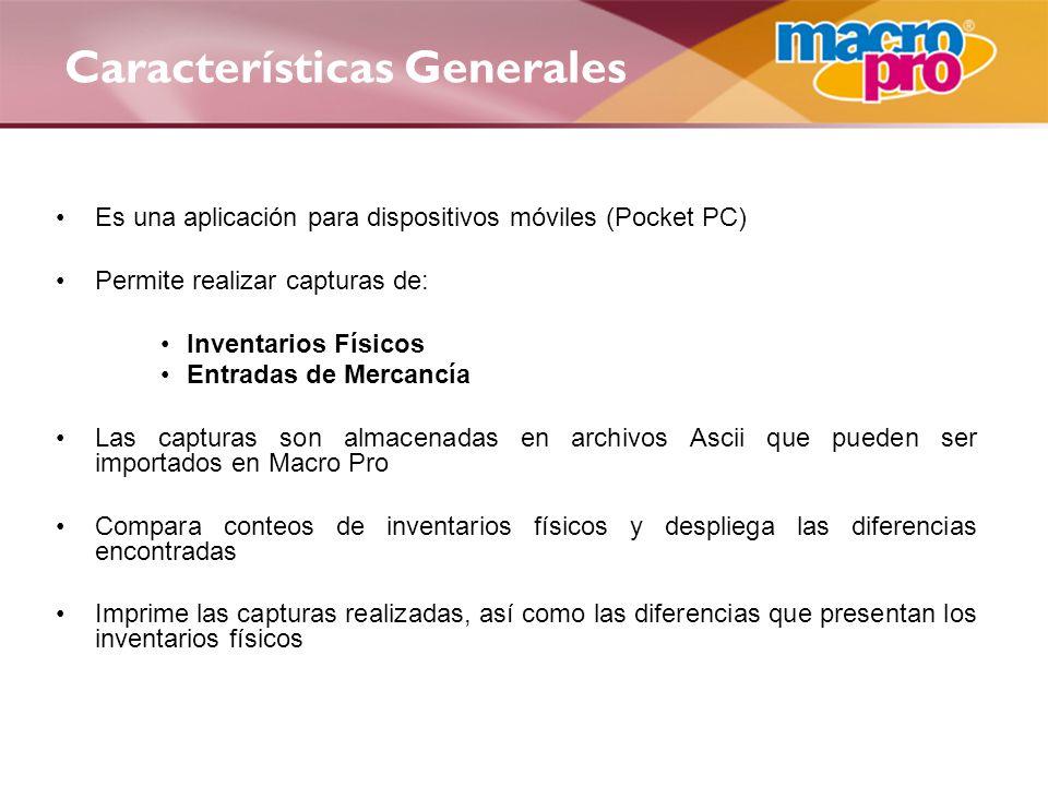 Características Generales Es una aplicación para dispositivos móviles (Pocket PC) Permite realizar capturas de: Inventarios Físicos Entradas de Mercan
